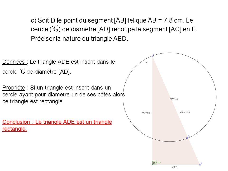 c) Soit D le point du segment [AB] tel que AB = 7. 8 cm